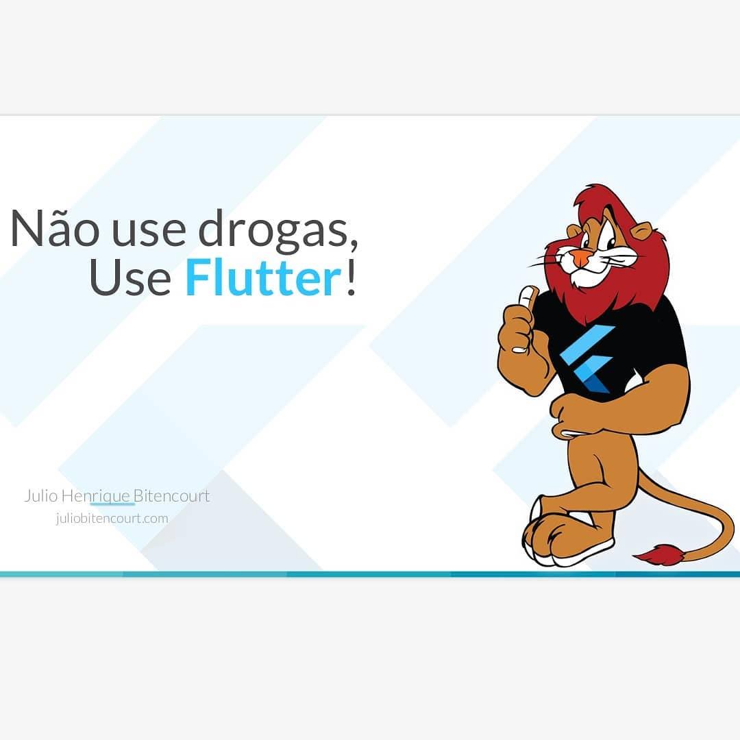 Não use drogas, use Flutter! (talk #2) - Blog Julio Bitencourt